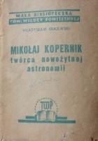 Mikołaj Kopernik. Twórca nowożytnej astronomii