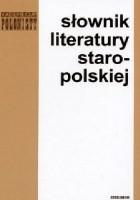 Słownik literatury staropolskiej: (średniowiecze, renesans, barok)
