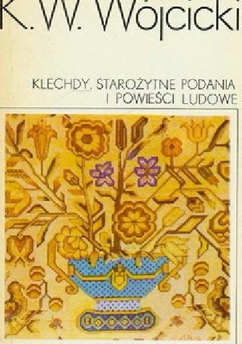 Okładka książki Klechdy. Starożytne podania i powieści ludowe