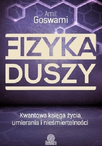 Okładka książki Fizyka duszy. Kwantowa księga życia, umierania i nieśmiertelności