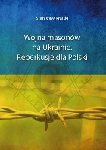 Okładka książki Wojna masonów na Ukrainie. Reperkusje dla Polski.