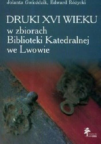 Okładka książki Druki XVI wieku w zbiorach Biblioteki Katedralnej we Lwowie