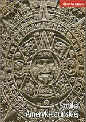 Okładka książki Historia sztuki - Sztuka Ameryki Łacińskiej