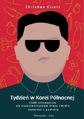 Okładka książki Tydzień w Korei Północnej. 1500 kilometrów po najdziwniejszym kraju świata