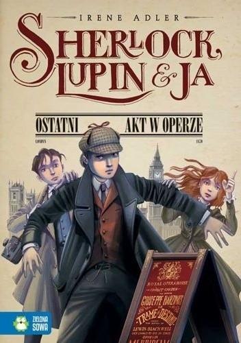 Okładka książki Sherlock Lupin i ja. Ostatni akt w operze