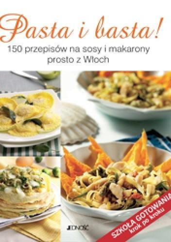 Okładka książki Pasta i basta! 150 przepisów na sosy i makarony prosto z Włoch
