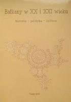 Bałkany w XX i XXI wieku. Historia - polityka - kultura