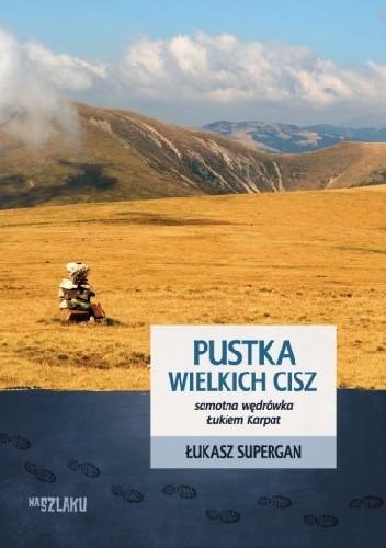 Okładka książki Pustka wielkich cisz. Samotna wędrówka Łukiem Karpat
