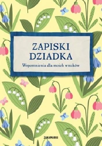 Okładka książki Zapiski Dziadka. Wspomnienia dla moich wnuków