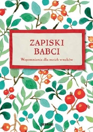 Okładka książki Zapiski Babci. Wspomnienia dla moich wnuków
