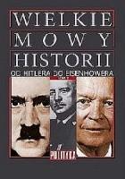 """""""Wielkie Mowy Historii"""" Tom 3. Od Hitlera do Eisenhowera."""