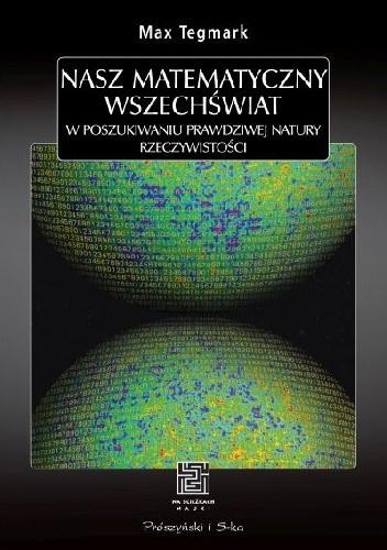 Okładka książki Nasz matematyczny Wszechświat. W poszukiwaniu prawdziwej natury rzeczywistości