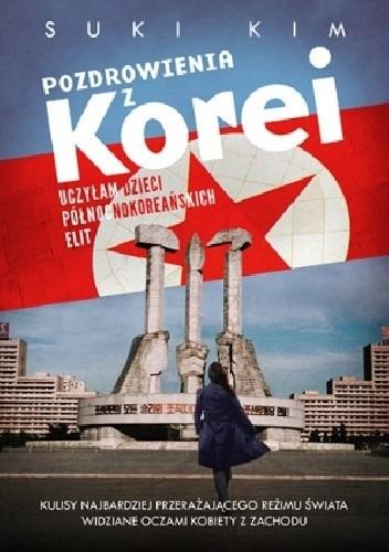 Okładka książki Pozdrowienia z Korei. Uczyłam dzieci północnokoreańskich elit