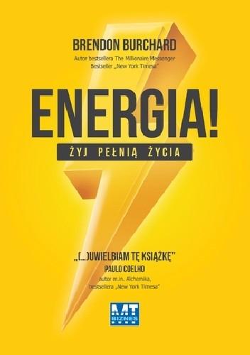 Okładka książki Energia!. Żyj pełnią życia. Aktywuj 10 podstawowych ludzkich popędów