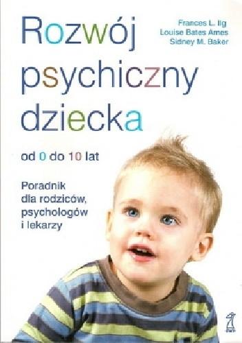 Okładka książki Rozwój psychiczny dziecka od 0 do 10 lat. Poradnik dla rodziców, psychologów i lekarzy