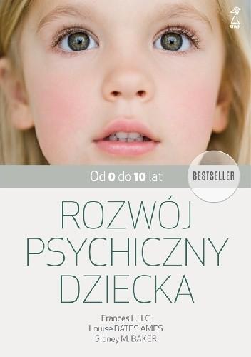 Okładka książki Rozwój psychiczny dziecka. Od 0 do 10 lat.