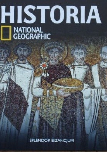 Okładka książki Splendor Bizancjum. Historia National Geographic