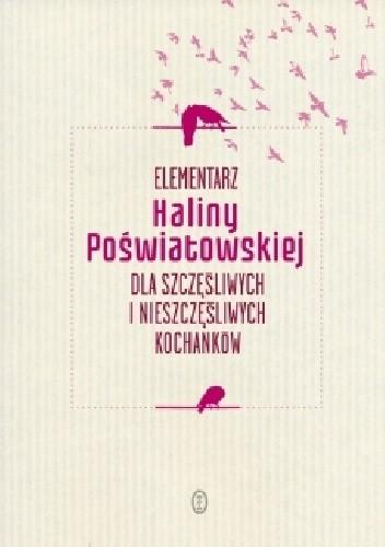 Okładka książki Elementarz Haliny Poświatowskiej dla szczęśliwych i nieszczęśliwych kochanków