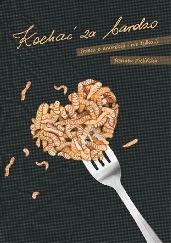 Okładka książki Kochać za bardzo (rzecz o anoreksji i nie tylko)
