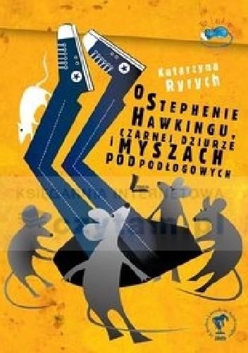Okładka książki O Stephenie Hawkingu, czarnej dziurze i myszach podłogowych