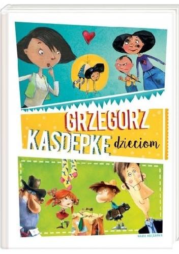 Okładka książki Grzegorz Kasdepke dzieciom