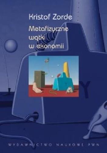 Okładka książki Metafizyczne wątki w ekonomii