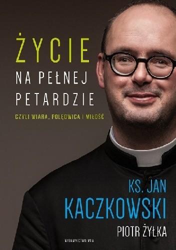 Okładka książki Życie na pełnej petardzie czyli wiara, polędwica i miłość
