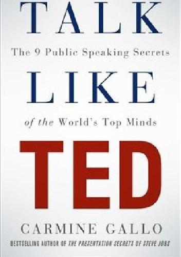 Okładka książki Talk Like TED: The 9 Public Speaking Secrets of the World's Top Minds