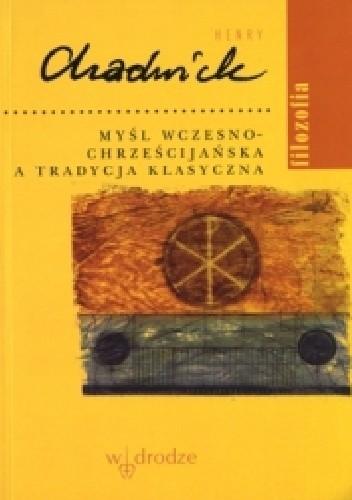 Okładka książki Myśl wczesnochrześcijańska a tradycja klasyczna