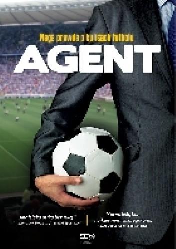 Okładka książki Agent. Naga prawda o kulisach futbolu