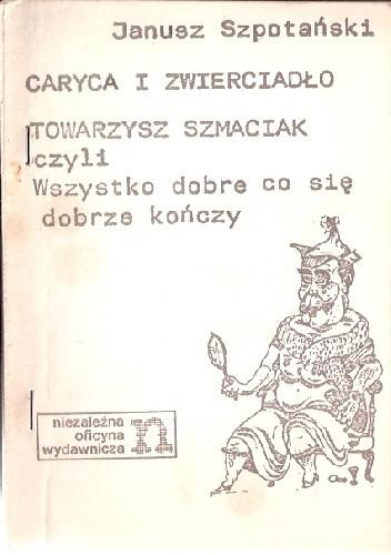 Okładka książki Caryca i zwierciadło. Towarzysz Szmaciak czyli Wszystko dobre co się dobrze kończy.