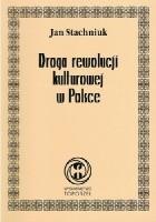 Droga rewolucji kulturowej w Polsce. Studium rekonstrukcji psychiki narodowej