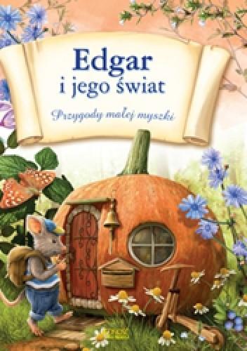 Okładka książki Edgar i jego świat. Przygody małej myszki