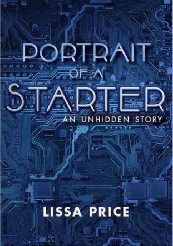 Okładka książki Portrait of a Starter: An Unhidden Story