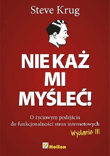 Okładka książki Nie każ mi myśleć! O życiowym podejściu do funkcjonalności stron internetowych. Wydanie III