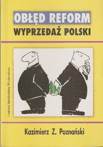 Okładka książki Obłęd reform. Wyprzedaż Polski