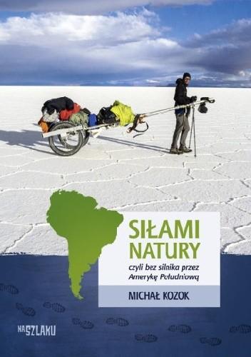 Okładka książki Siłami natury, czyli bez silnika przez Amerykę Południową
