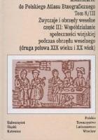 Zwyczaje i obrzędy weselne cz. 3: Współdziałanie społeczności wiejskiej podczas obrzędu weselnego (druga połowa XIX wieku i XX wiek)