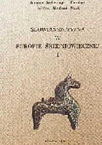 Okładka książki Słowiańszczyzna w Europie średniowiecznej cz. I