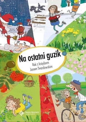Okładka książki Na ostatni guzik. Rok z księdzem Janem Twardowskim