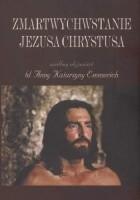 Zmartwychwstanie Jezusa Chrystusa według objawień bł. Anny Katarzyny Emmerich