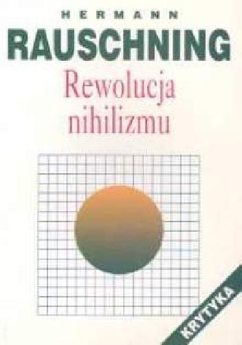 Okładka książki Rewolucja nihilizmu.  kulisy i rzeczywistość Trzeciej Rzeszy