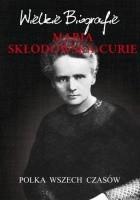 Maria Skłodowska-Curie. Polka wszech czasów