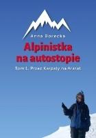 Alpinistka na autostopie. Tom 1. Przez Karpaty na Ararat