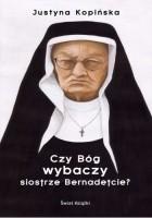 Czy Bóg wybaczy siostrze Bernadetcie?