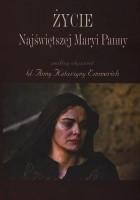 Życie Najświętszej Maryi Panny według objawień bł. Anny Katarzyny Emmerich