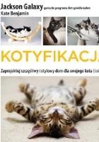 Kotyfikacja. Zaprojektuj szczęśliwy i stylowy dom dla swojego kota (i siebie!)