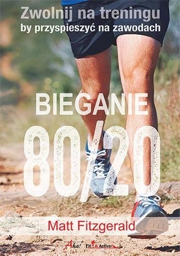 Okładka książki Bieganie 80/20. Zwolnij na treningu, by przyspieszyć na zawodach .