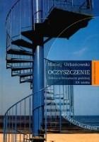 Oczyszczenie. Szkice o literaturze polskiej XX wieku
