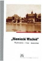 Niemiecki Wschód. Wyobrażenia - misja - dziedzictwo.